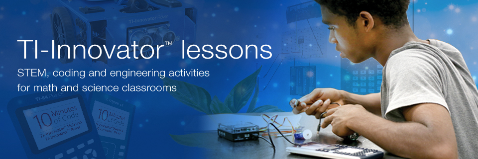 TI-Innovator™ lessons STEM, coding and engineering activities for math and science classrooms