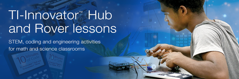TI-Innovator™ Hub and Rover lessons. STEM, coding and engineering activities for math and science classrooms. Learn more