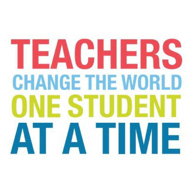 Teachers change the world one student at a time