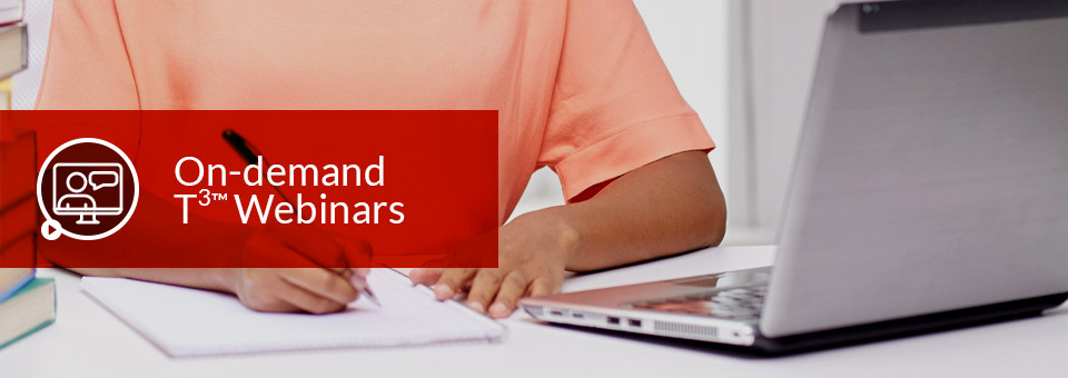 On-demand T³™ Webinars