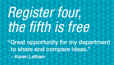 "Register four, the fifth is free ""Great opportunity for my department to share and compare ideas."" - Karen Latham"