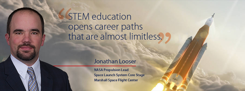 STEM education opens career paths that are almost limitless. -- Jonathan Looser, NASA Propulsion Lead